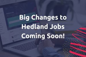 Big Changes to Hedland Jobs Coming Soon!